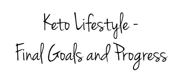 Keto Lifestyle - Final Goals and Progress
